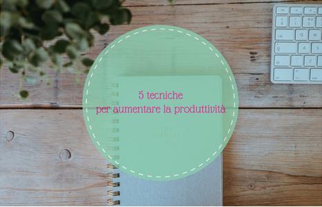 5 tecniche per aumentare la produttività
