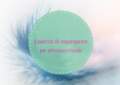 2 esercizi di respirazione per affrontare l'ansia