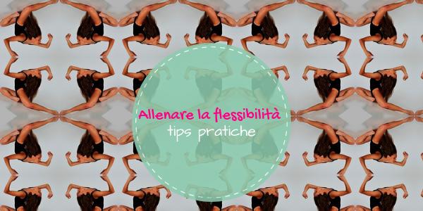 Allenare la flessibilità: tips pratiche